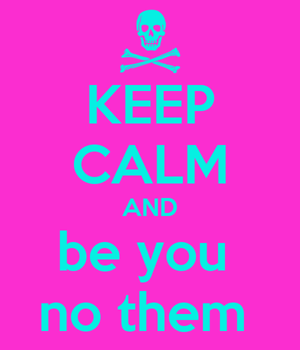 KEEP CALM AND be you  no them