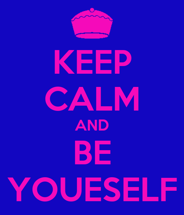 KEEP CALM AND BE YOUESELF