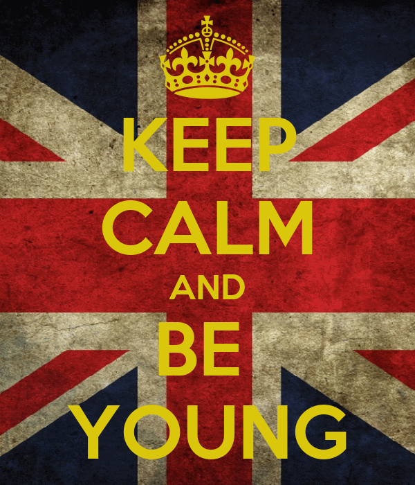 KEEP CALM AND BE  YOUNG