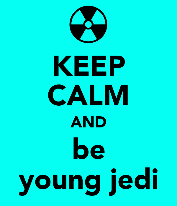 KEEP CALM AND be young jedi
