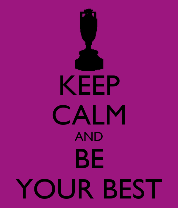 KEEP CALM AND BE YOUR BEST