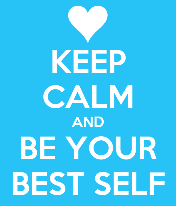 KEEP CALM AND BE YOUR BEST SELF