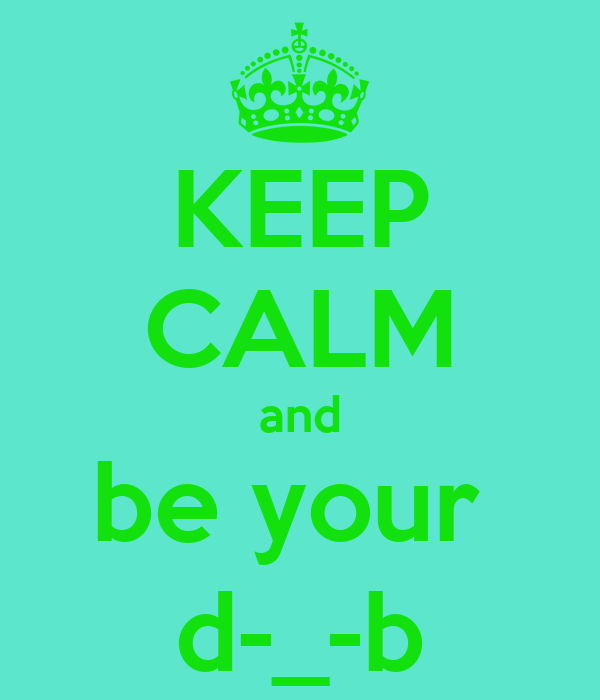 KEEP CALM and be your  d-_-b