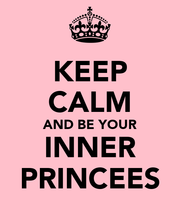 KEEP CALM AND BE YOUR INNER PRINCEES