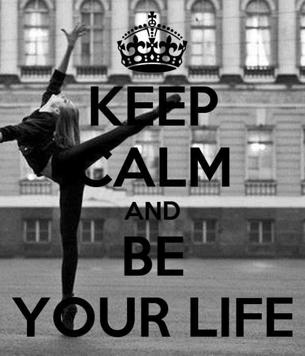 KEEP CALM AND BE YOUR LIFE
