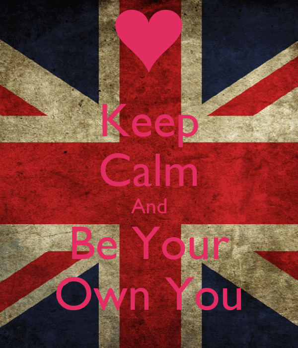 Keep Calm And Be Your Own You