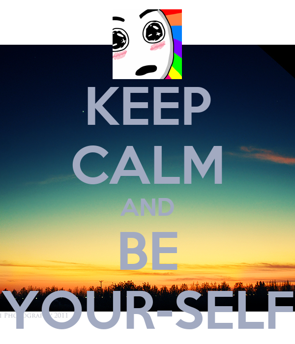 KEEP CALM AND BE YOUR-SELF