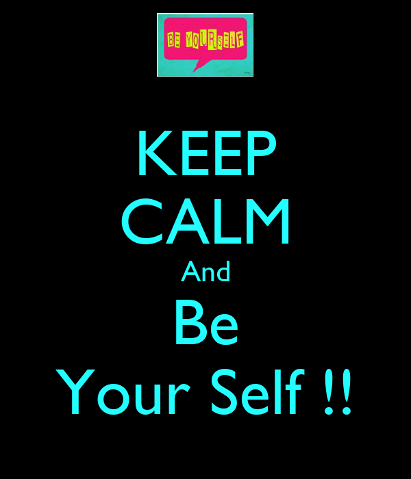 KEEP CALM And Be Your Self !!