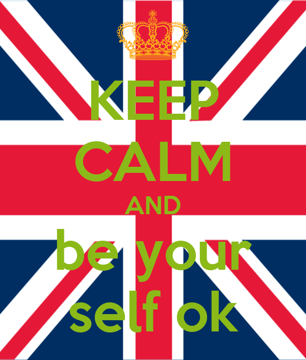 KEEP CALM AND be your self ok