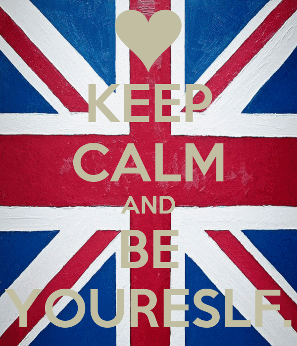 KEEP CALM AND BE YOURESLF.