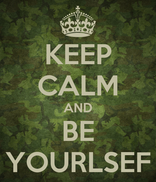 KEEP CALM AND BE YOURLSEF