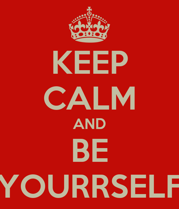 KEEP CALM AND BE YOURRSELF