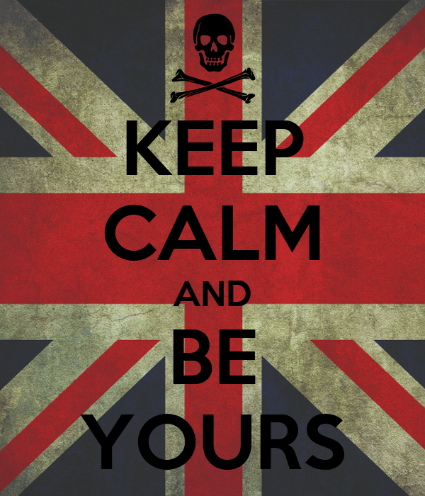 KEEP CALM AND BE YOURS