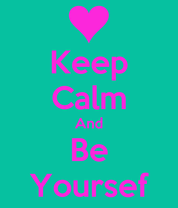 Keep Calm And Be Yoursef