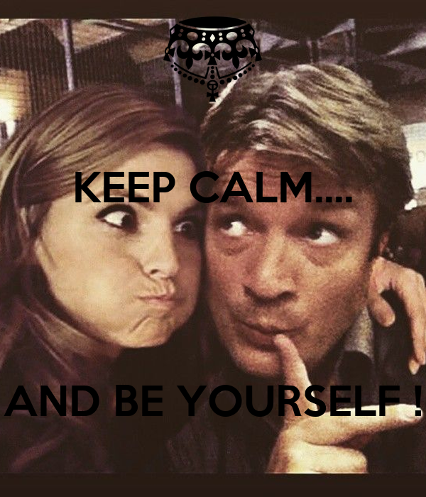 KEEP CALM....    AND BE YOURSELF !