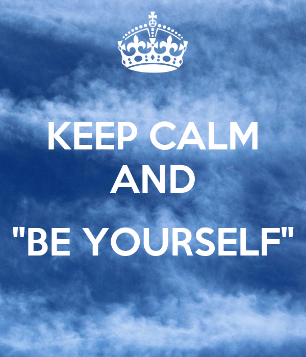 "KEEP CALM AND  ""BE YOURSELF"""