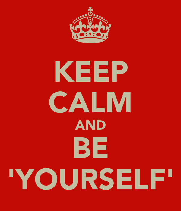 KEEP CALM AND BE 'YOURSELF'