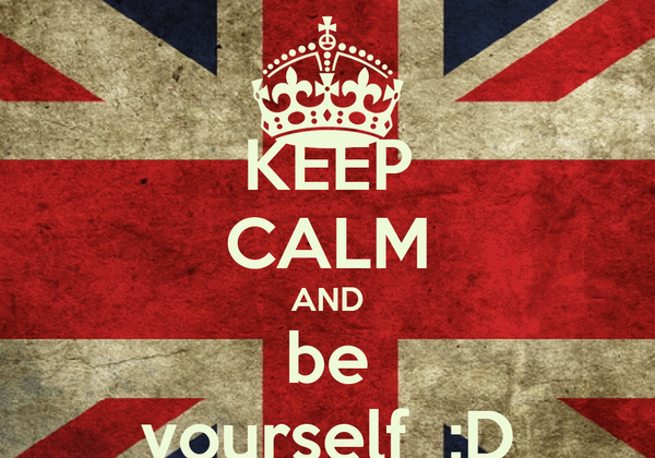 KEEP CALM AND be yourself  :D