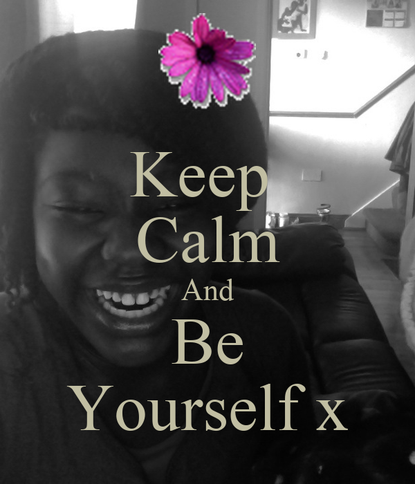 Keep  Calm And Be Yourself x