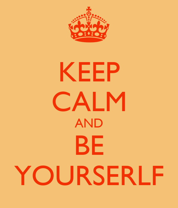 KEEP CALM AND BE YOURSERLF