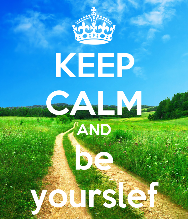 KEEP CALM AND be yourslef