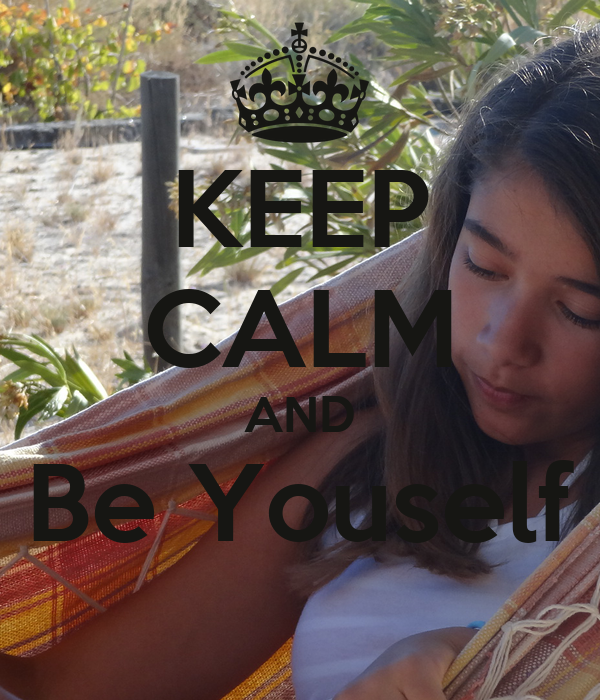 KEEP CALM AND Be Youself