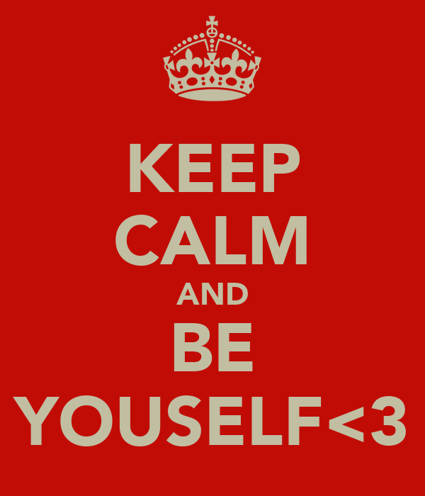 KEEP CALM AND BE YOUSELF<3