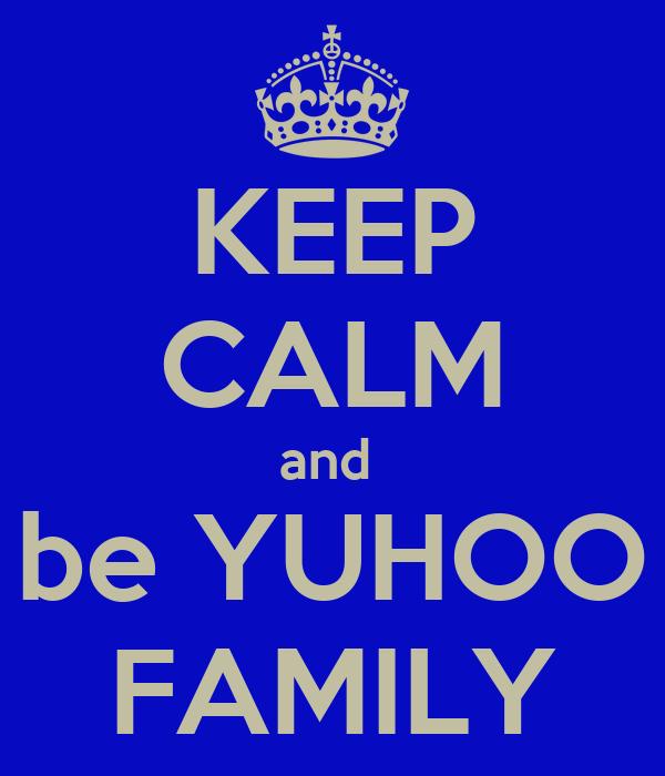 KEEP CALM and  be YUHOO FAMILY