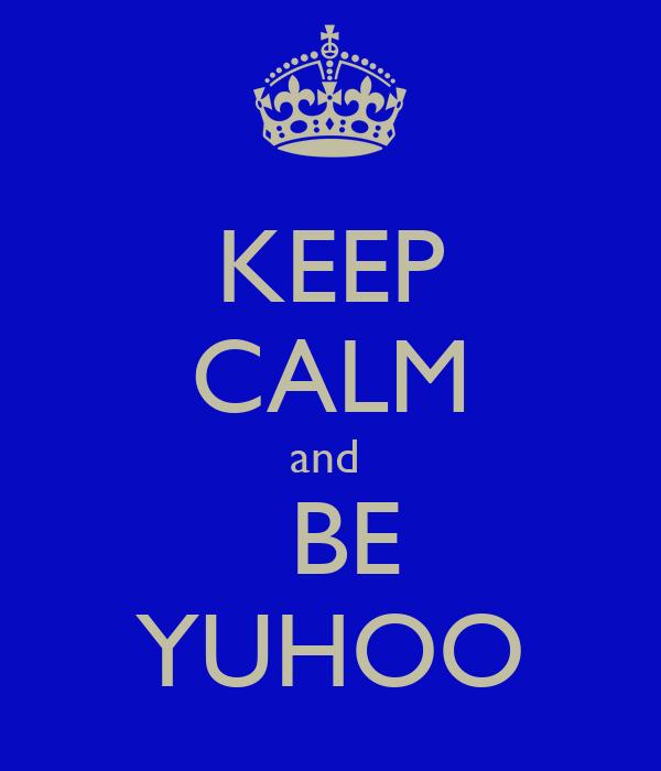 KEEP CALM and   BE YUHOO