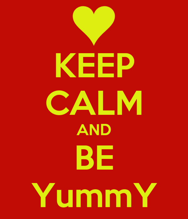 KEEP CALM AND BE YummY