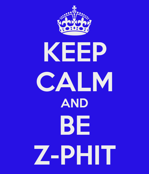KEEP CALM AND BE Z-PHIT