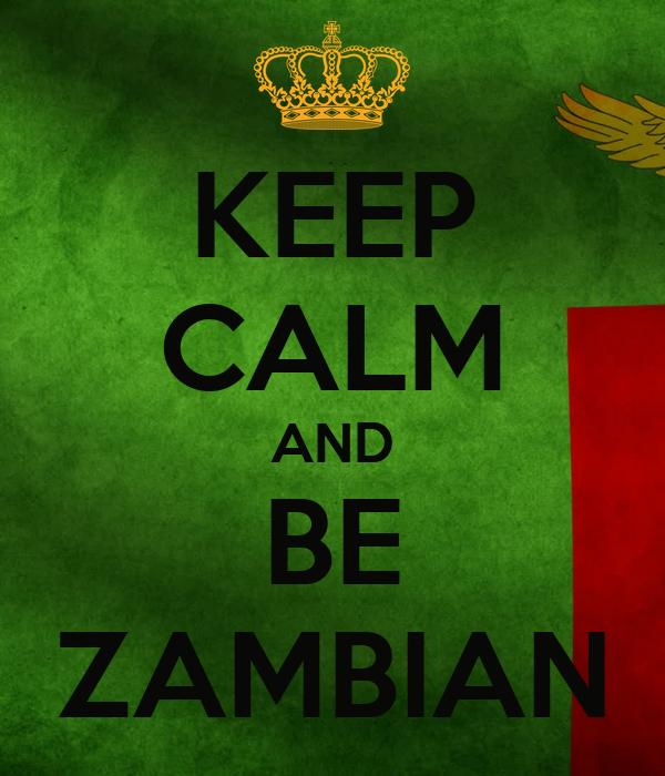 KEEP CALM AND BE ZAMBIAN