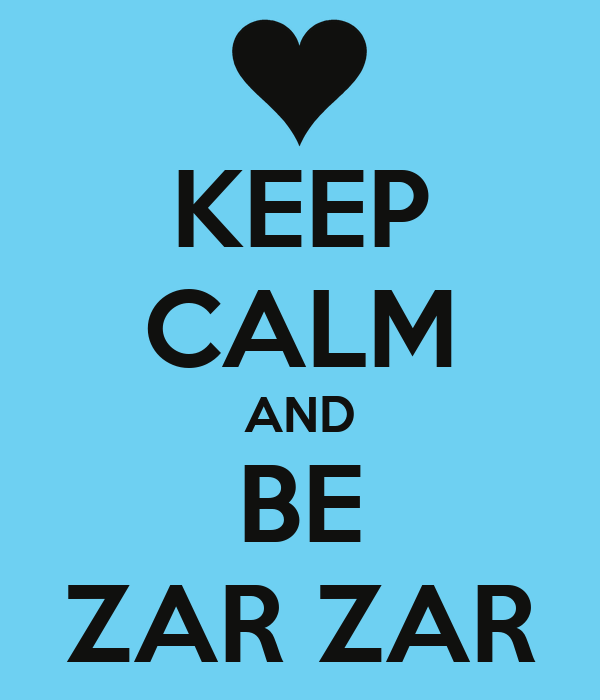 KEEP CALM AND BE ZAR ZAR