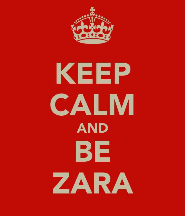 KEEP CALM AND BE ZARA
