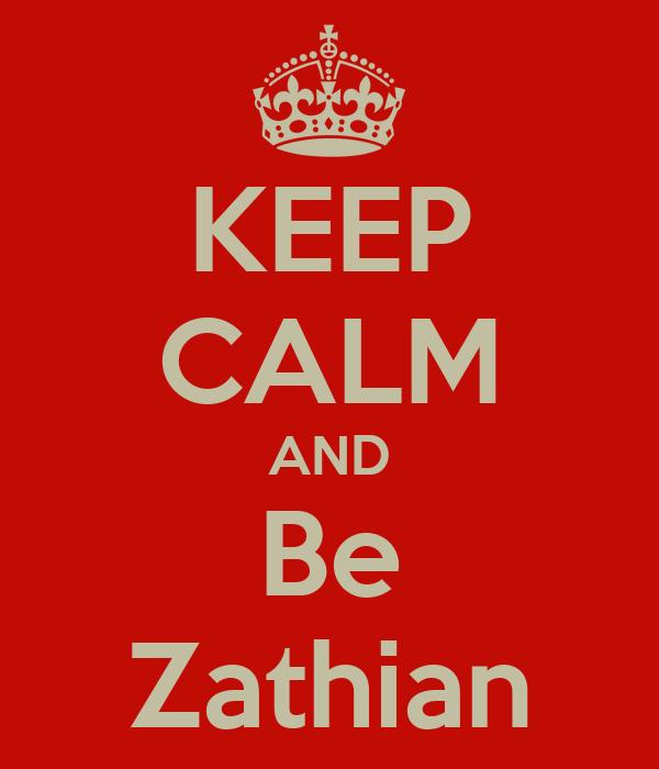 KEEP CALM AND Be Zathian