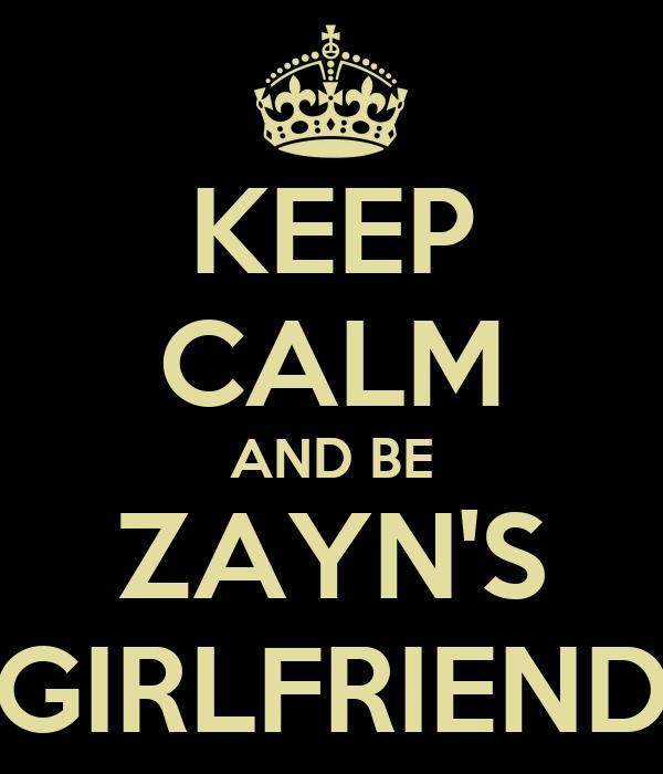 KEEP CALM AND BE ZAYN'S GIRLFRIEND
