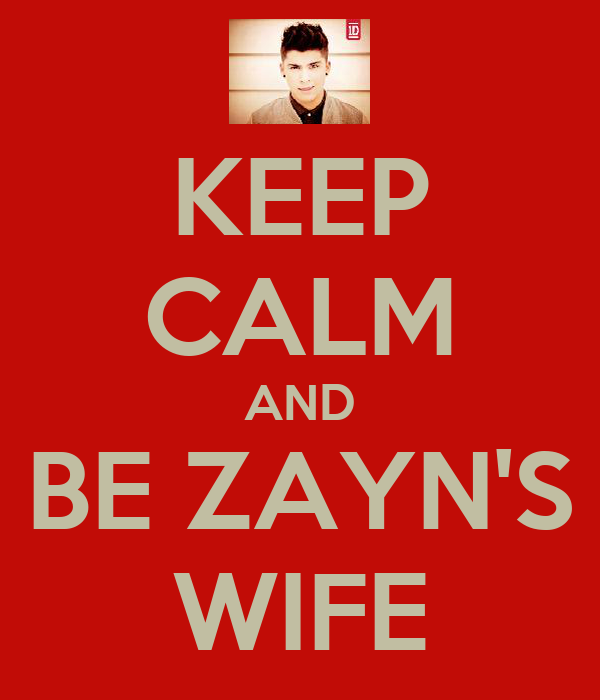 KEEP CALM AND BE ZAYN'S WIFE