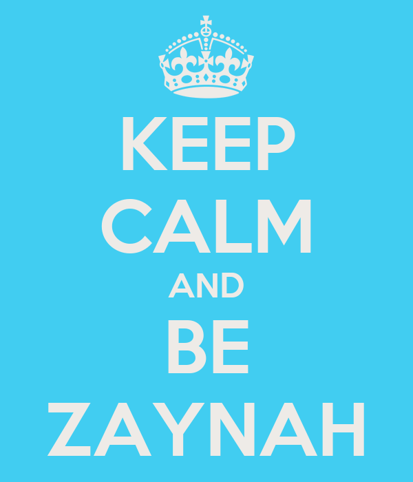 KEEP CALM AND BE ZAYNAH