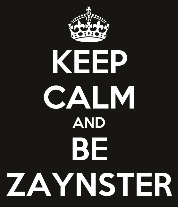 KEEP CALM AND BE ZAYNSTER