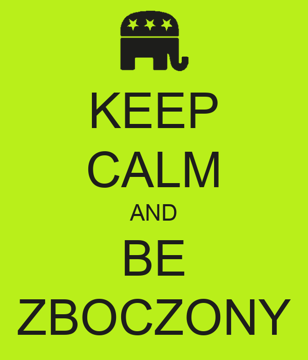 KEEP CALM AND BE ZBOCZONY