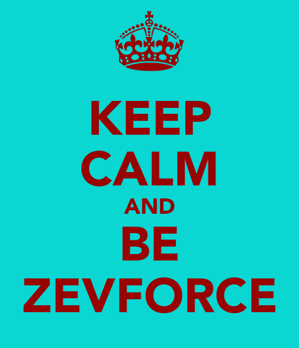 KEEP CALM AND BE ZEVFORCE