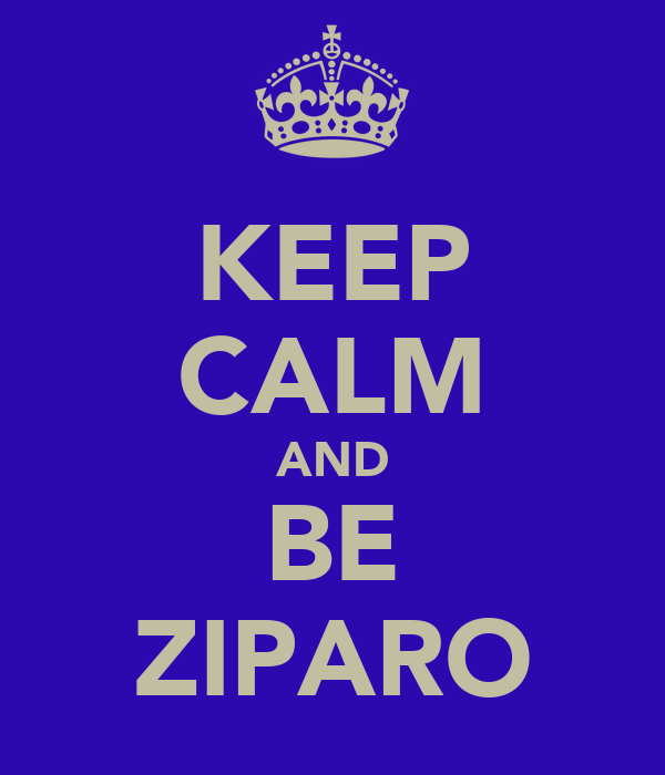 KEEP CALM AND BE ZIPARO