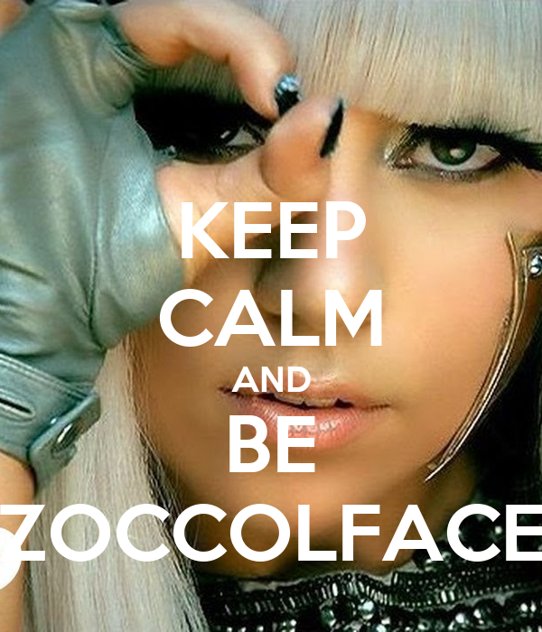 KEEP CALM AND BE ZOCCOLFACE