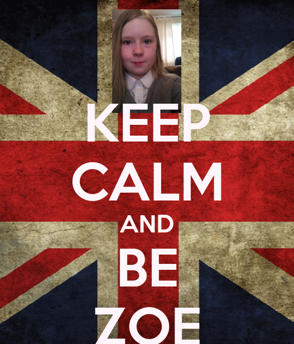 KEEP CALM AND BE ZOE
