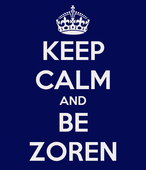 KEEP CALM AND BE ZOREN