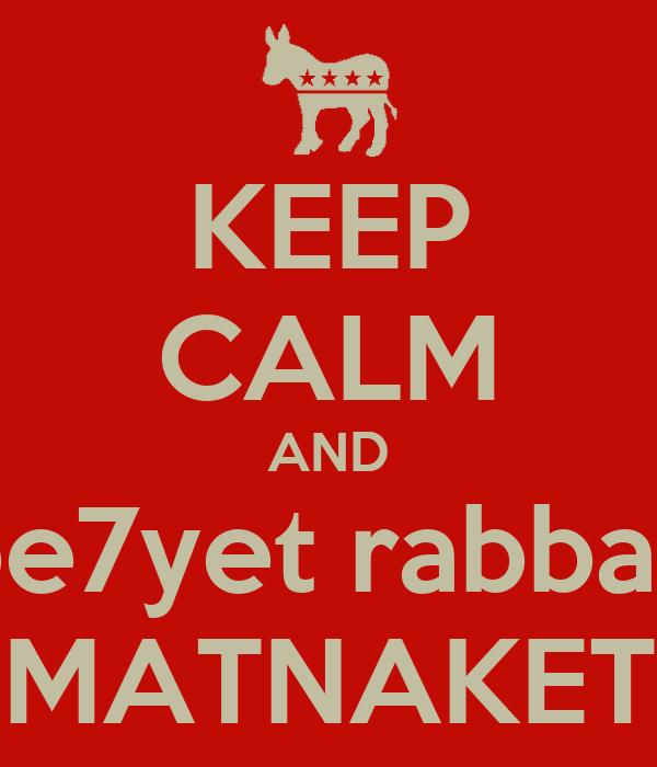KEEP CALM AND be7yet rabbak MATNAKET