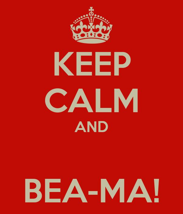 KEEP CALM AND  BEA-MA!