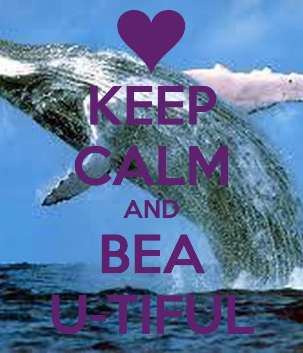 KEEP CALM AND BEA U-TIFUL