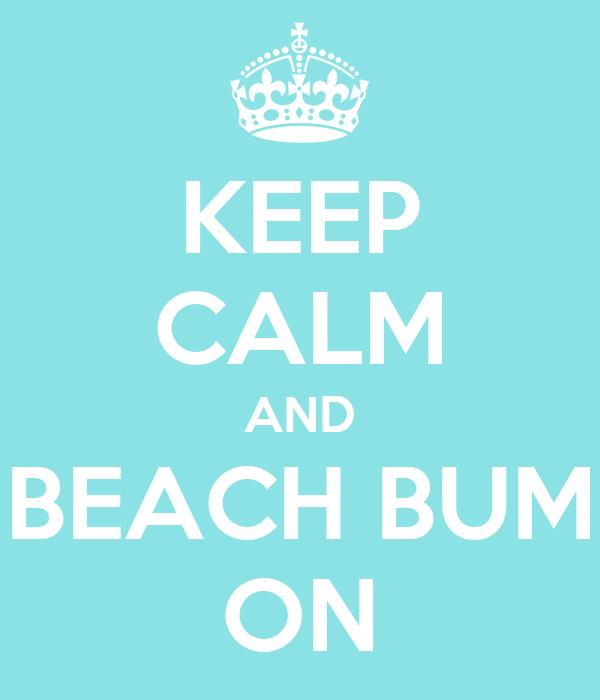 KEEP CALM AND BEACH BUM ON