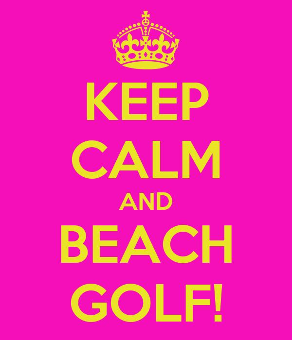 KEEP CALM AND BEACH GOLF!